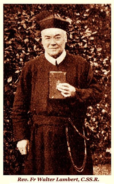 Il redentorista P. Walter Lambert, C.Ss.R. 1815-1903 – Irlanda, Provincia di Londra. Irlandese, fu ordinato sacerdote nel 1848. A 57 anni anni entrò nella Congregazione redentorista per dedicarsi alla vita missionaria. E la visse per 27 anni con uno zelo incredibile. Morì a 87 anni.