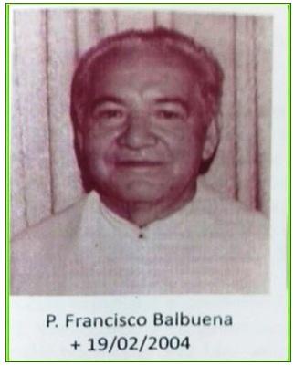 Il redentorista P. Francisco Balbuena Noguera, 1922-2004, Paraguay, Vice-Provincia di Asunción. Fu instancabile missionario ad ogni livello; girò praticamente tutta la Bolivia. Morì a Asunción il 19 febbraio del 2004, a 81 anni.