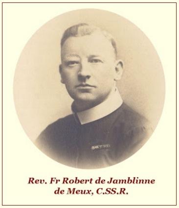 Il redentorista P. Robert Jamblinne de Meux, 1888-1938 – Belgio, Provincia Flandrica. Morì da buon soldato di Gesù Cristo nel 1938, a 50 anni.
